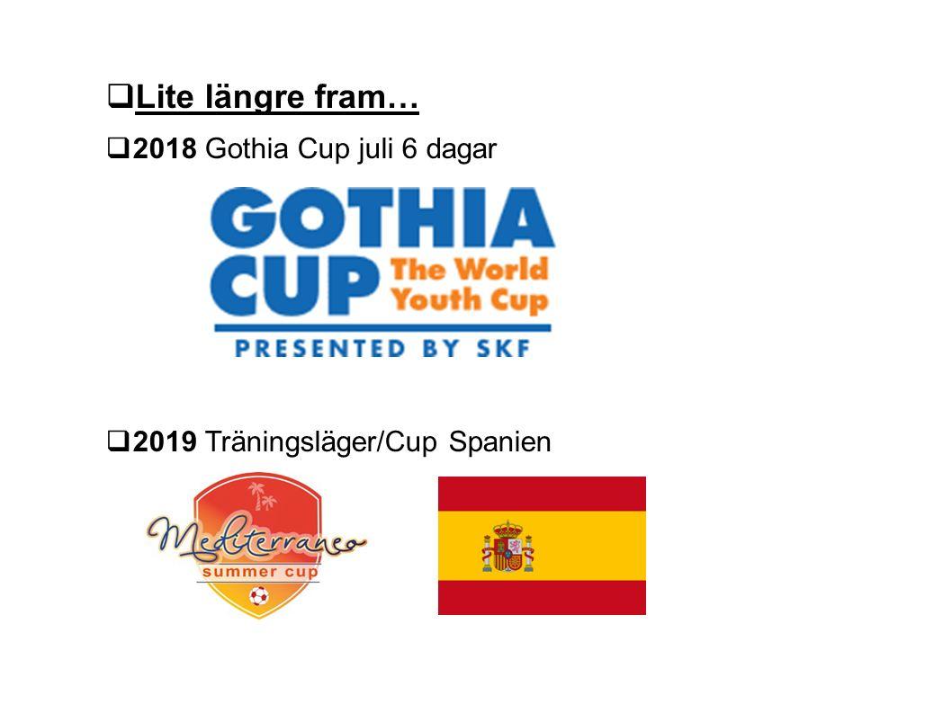  Lite längre fram…  2018 Gothia Cup juli 6 dagar  2019 Träningsläger/Cup Spanien