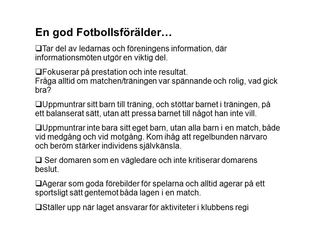 En god Fotbollsförälder…  Tar del av ledarnas och föreningens information, där informationsmöten utgör en viktig del.