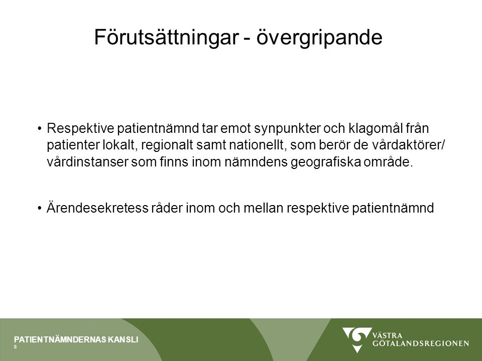 PATIENTNÄMNDERNAS KANSLI Förutsättningar - övergripande Respektive patientnämnd tar emot synpunkter och klagomål från patienter lokalt, regionalt samt