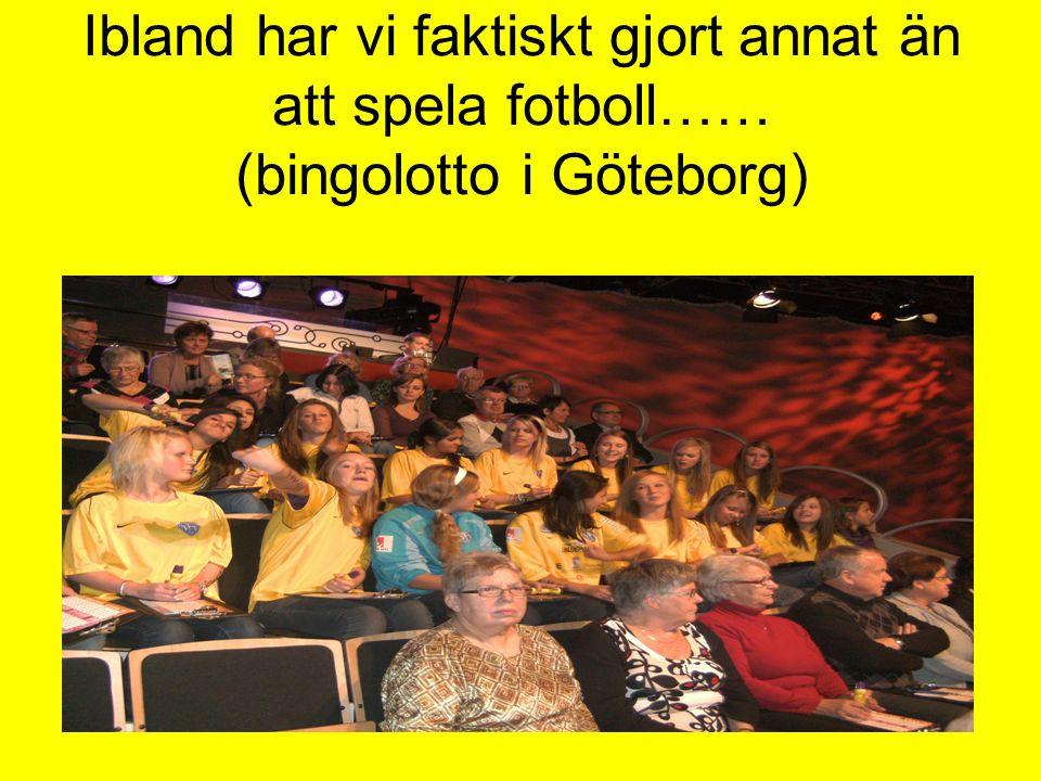 Ibland har vi faktiskt gjort annat än att spela fotboll…… (bingolotto i Göteborg)