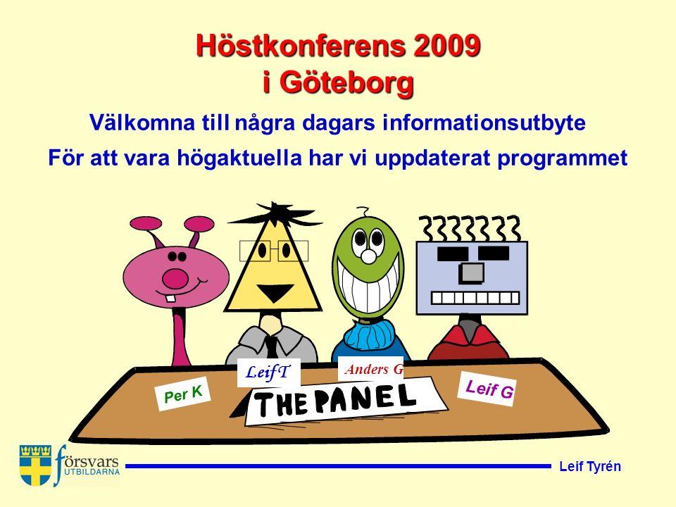 Leif Tyrén Höstkonferens 2009 i Göteborg Välkomna till några dagars informationsutbyte För att vara högaktuella har vi uppdaterat programmet Per K Leif T Anders G Leif G