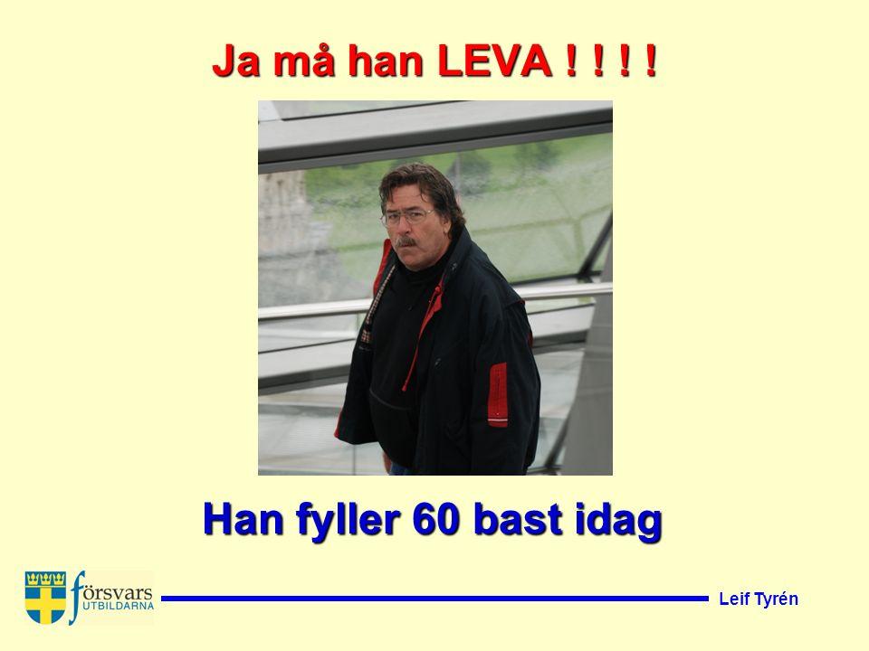 Leif Tyrén Han fyller 60 bast idag Ja må han LEVA ! ! ! !