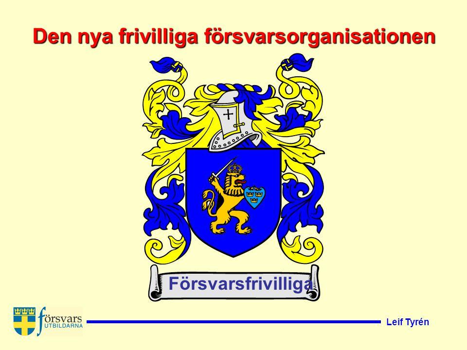 Leif Tyrén En ny riksorganisation för frivilliga försvarsorganisationer Från när ska den nya frivilligorganisationen börja verka.