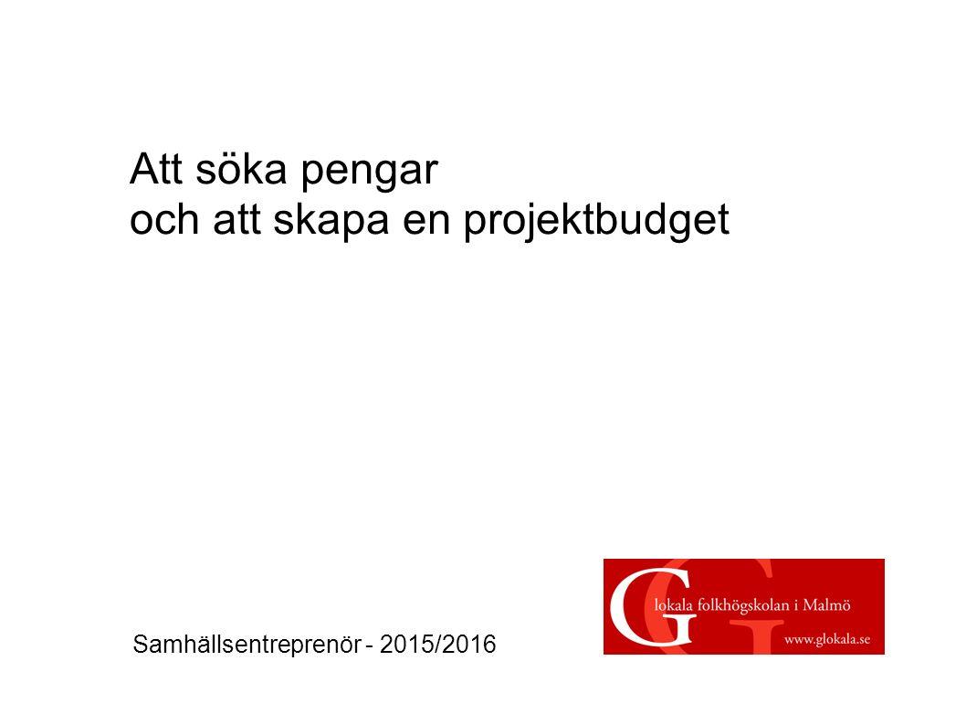 Att söka pengar och att skapa en projektbudget Samhällsentreprenör - 2015/2016