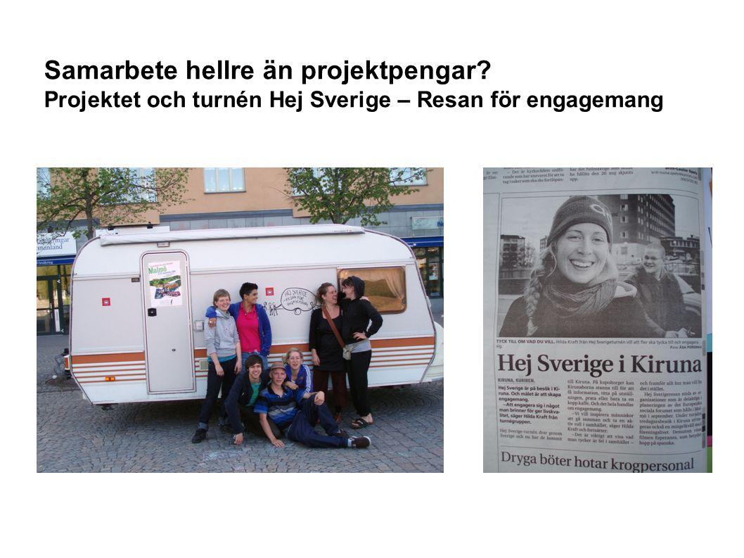 Samarbete hellre än projektpengar Projektet och turnén Hej Sverige – Resan för engagemang