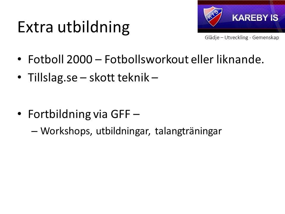 Glädje – Utveckling - Gemenskap Extra utbildning Fotboll 2000 – Fotbollsworkout eller liknande.