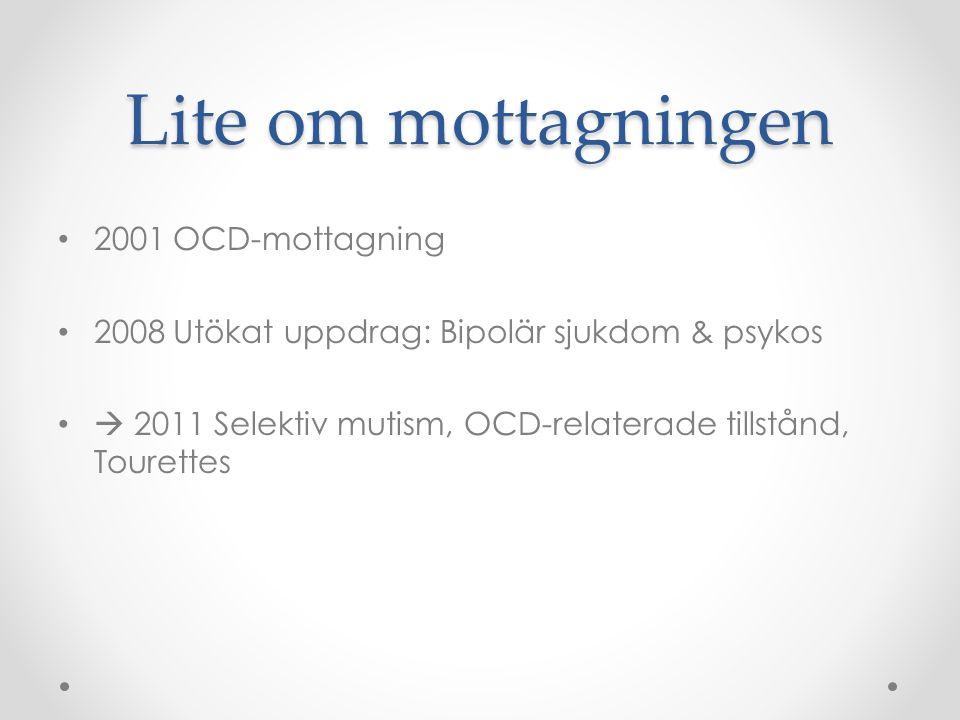Lite om mottagningen 2001 OCD-mottagning 2008 Utökat uppdrag: Bipolär sjukdom & psykos  2011 Selektiv mutism, OCD-relaterade tillstånd, Tourettes