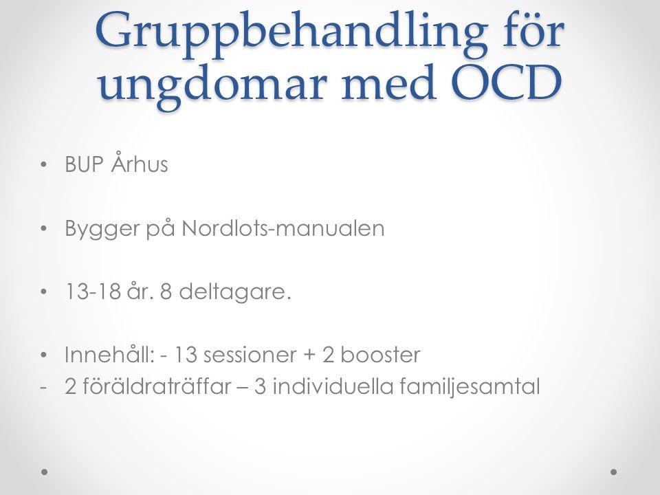 Gruppbehandling för ungdomar med OCD BUP Århus Bygger på Nordlots-manualen 13-18 år. 8 deltagare. Innehåll: - 13 sessioner + 2 booster -2 föräldraträf