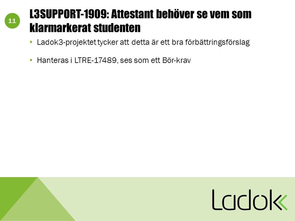 11 L3SUPPORT-1909: Attestant behöver se vem som klarmarkerat studenten Ladok3-projektet tycker att detta är ett bra förbättringsförslag Hanteras i LTRE-17489, ses som ett Bör-krav
