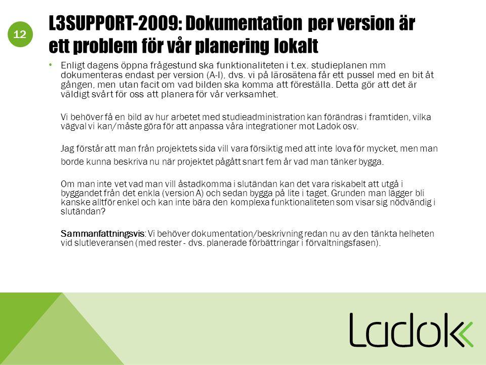 12 L3SUPPORT-2009: Dokumentation per version är ett problem för vår planering lokalt Enligt dagens öppna frågestund ska funktionaliteten i t.ex.