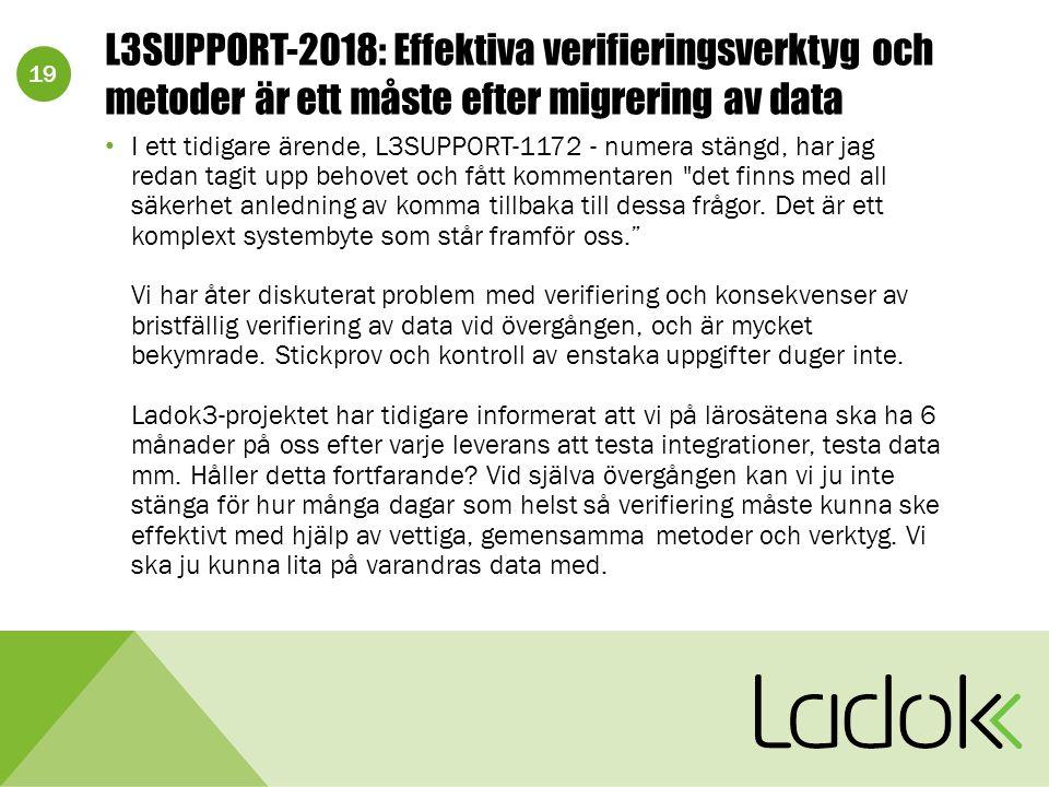 19 L3SUPPORT-2018: Effektiva verifieringsverktyg och metoder är ett måste efter migrering av data I ett tidigare ärende, L3SUPPORT-1172 - numera stängd, har jag redan tagit upp behovet och fått kommentaren det finns med all säkerhet anledning av komma tillbaka till dessa frågor.