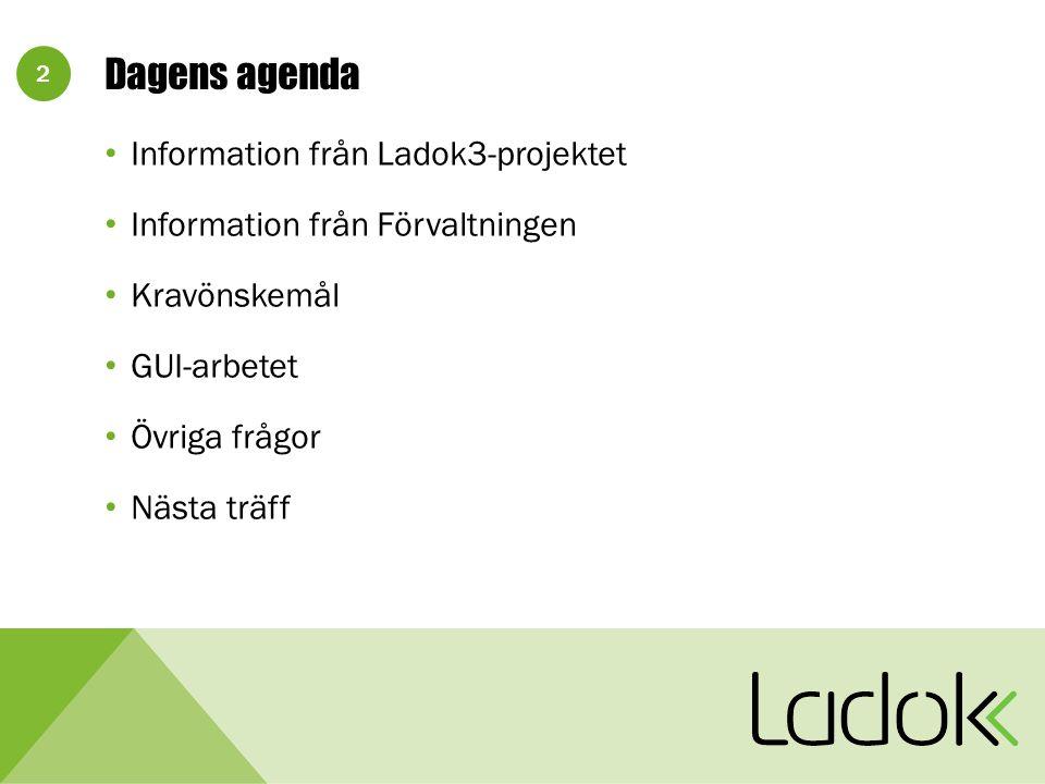 2 Dagens agenda Information från Ladok3-projektet Information från Förvaltningen Kravönskemål GUI-arbetet Övriga frågor Nästa träff