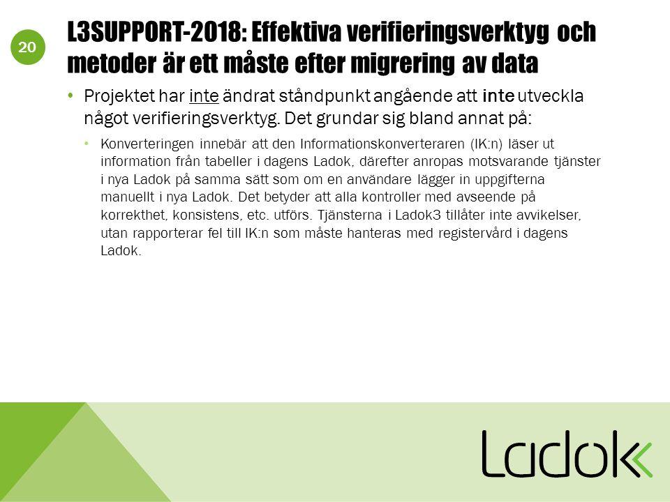 20 L3SUPPORT-2018: Effektiva verifieringsverktyg och metoder är ett måste efter migrering av data Projektet har inte ändrat ståndpunkt angående att inte utveckla något verifieringsverktyg.