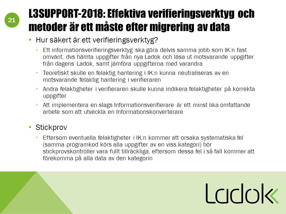 21 L3SUPPORT-2018: Effektiva verifieringsverktyg och metoder är ett måste efter migrering av data Hur säkert är ett verifieringsverktyg.