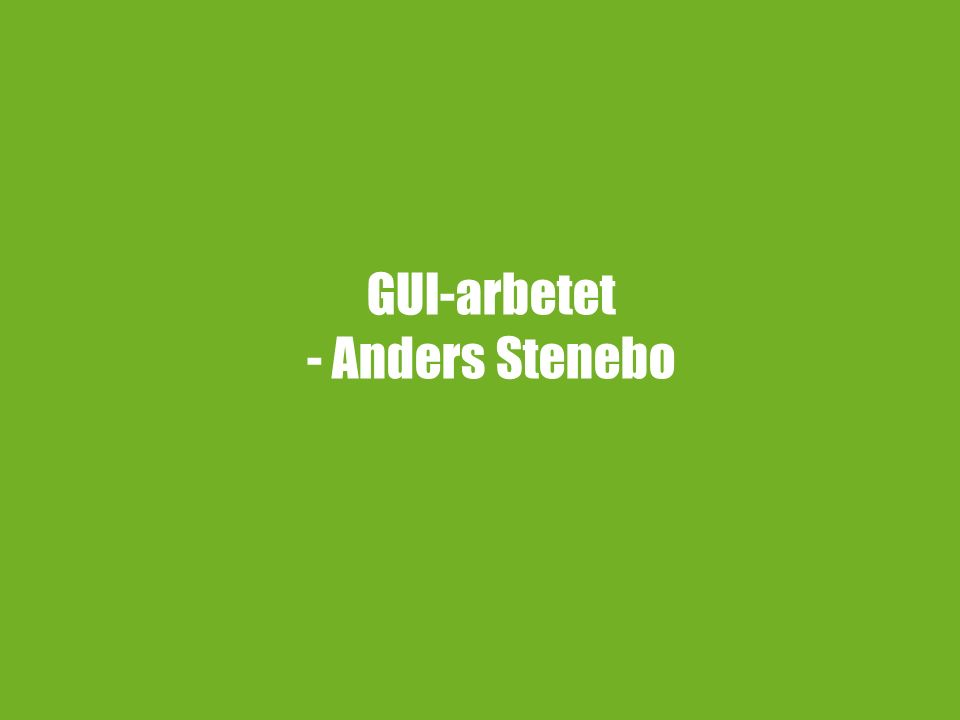GUI-arbetet - Anders Stenebo