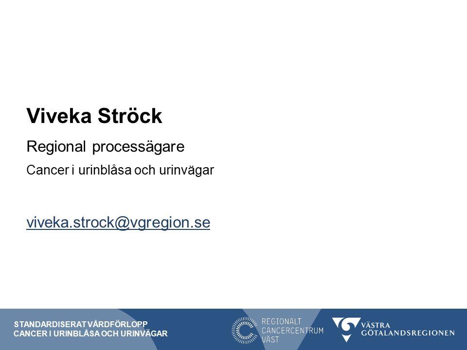 Viveka Ströck Regional processägare Cancer i urinblåsa och urinvägar viveka.strock@vgregion.se STANDARDISERAT VÅRDFÖRLOPP CANCER I URINBLÅSA OCH URINVÄGAR