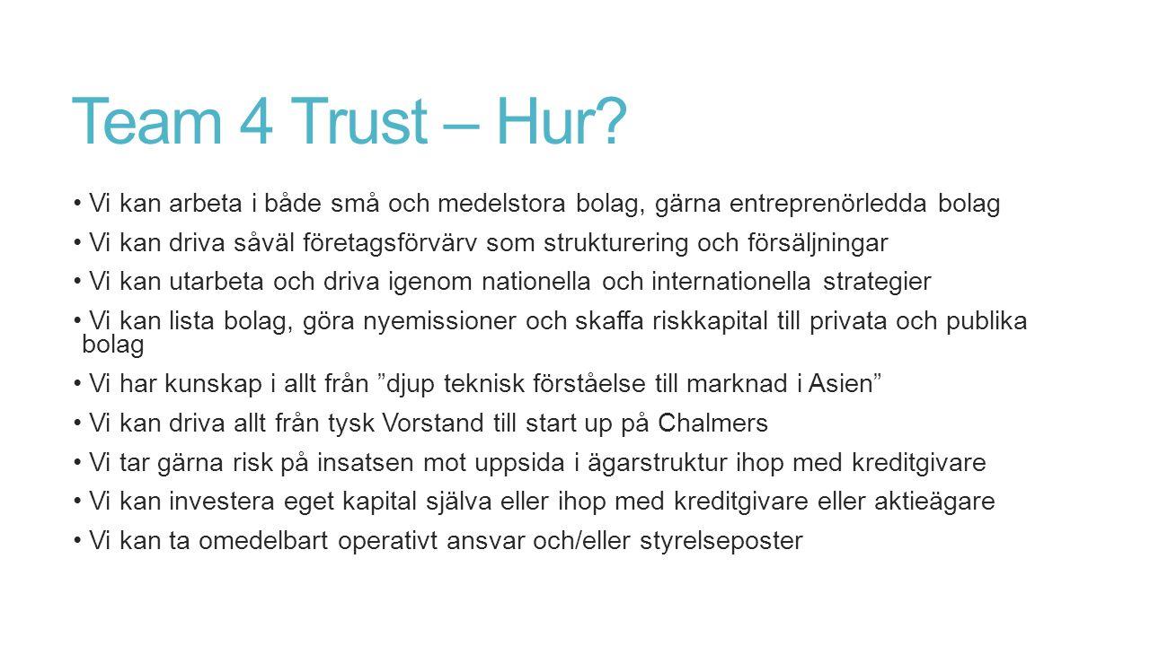 Team 4 Trust – Hur? Vi kan arbeta i både små och medelstora bolag, gärna entreprenörledda bolag Vi kan driva såväl företagsförvärv som strukturering o