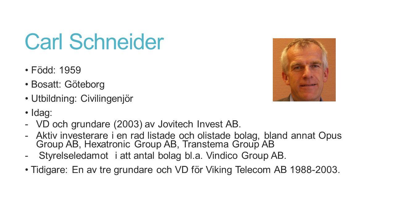 Carl Schneider Född: 1959 Bosatt: Göteborg Utbildning: Civilingenjör Idag: -VD och grundare (2003) av Jovitech Invest AB.