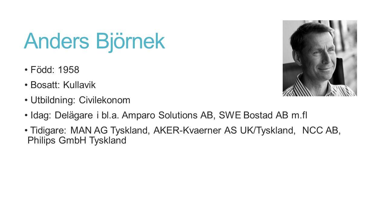 Anders Björnek Född: 1958 Bosatt: Kullavik Utbildning: Civilekonom Idag: Delägare i bl.a.