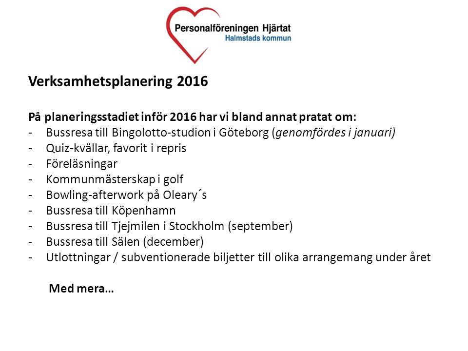 Verksamhetsplanering 2016 På planeringsstadiet inför 2016 har vi bland annat pratat om: -Bussresa till Bingolotto-studion i Göteborg (genomfördes i ja