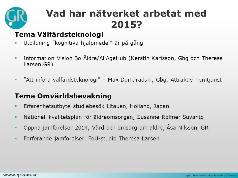 www.grkom.se ©GÖTEBORGSREGIONENS KOMMUNALFÖRBUND Vad har nätverket arbetat med 2015.