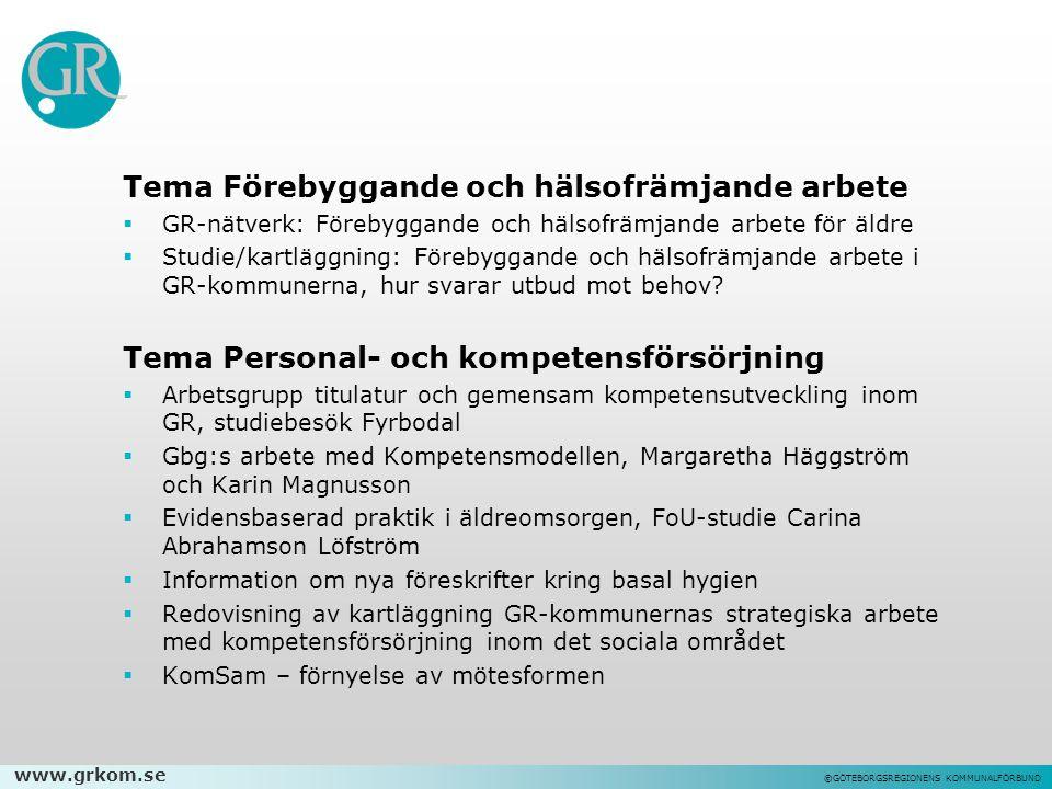 www.grkom.se ©GÖTEBORGSREGIONENS KOMMUNALFÖRBUND Tema Förebyggande och hälsofrämjande arbete  GR-nätverk: Förebyggande och hälsofrämjande arbete för äldre  Studie/kartläggning: Förebyggande och hälsofrämjande arbete i GR-kommunerna, hur svarar utbud mot behov.