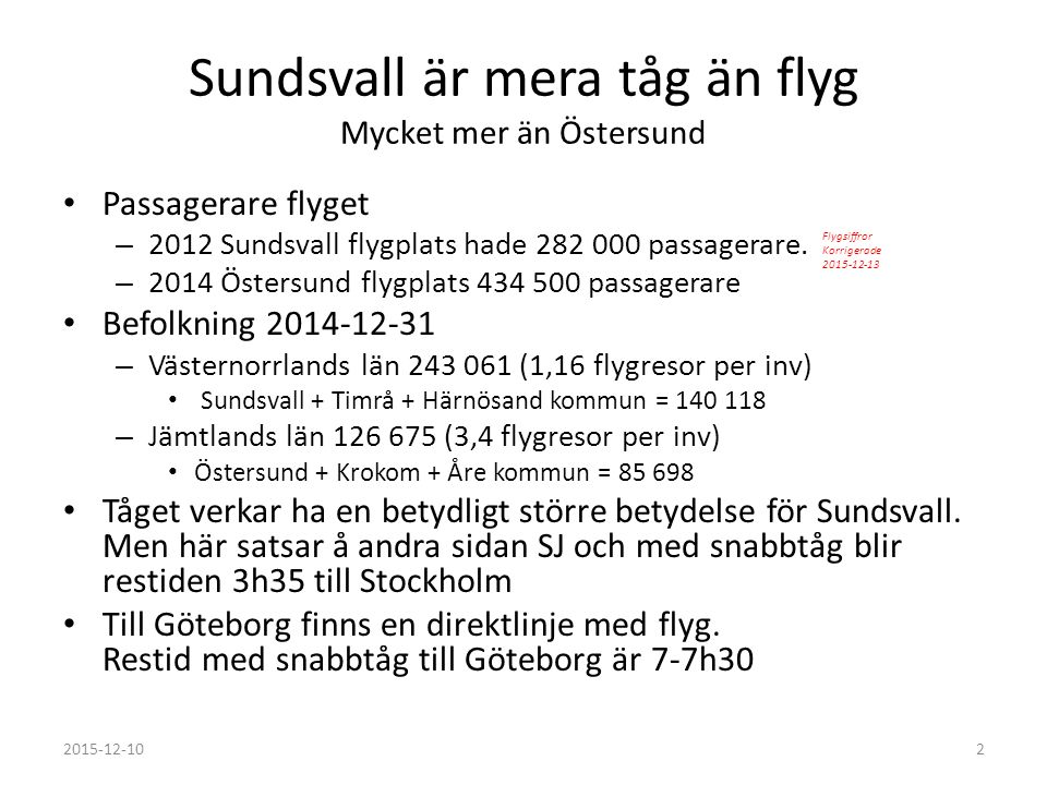 Sundsvall är mera tåg än flyg Mycket mer än Östersund Passagerare flyget – 2012 Sundsvall flygplats hade 282 000 passagerare. – 2014 Östersund flygpla