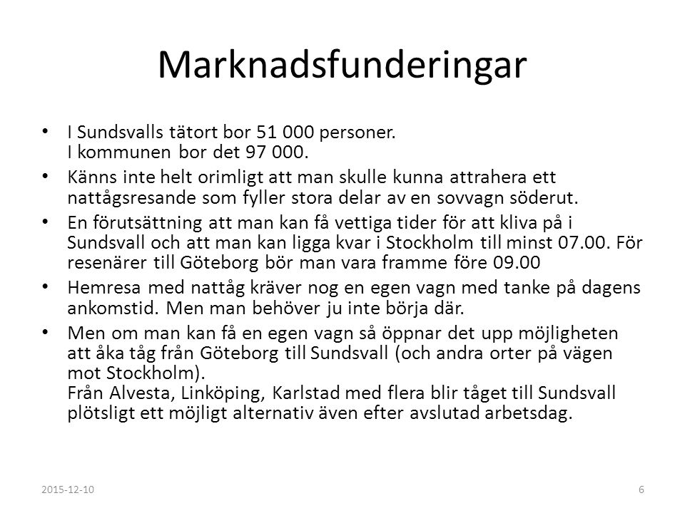 Marknadsfunderingar I Sundsvalls tätort bor 51 000 personer. I kommunen bor det 97 000. Känns inte helt orimligt att man skulle kunna attrahera ett na