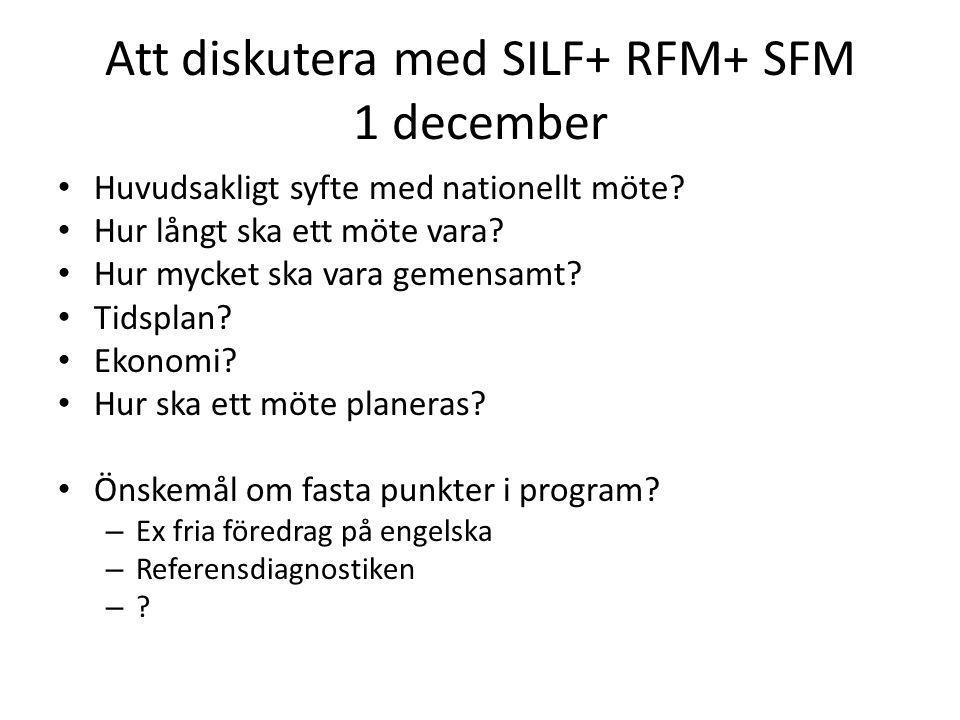 Att diskutera med SILF+ RFM+ SFM 1 december Huvudsakligt syfte med nationellt möte.