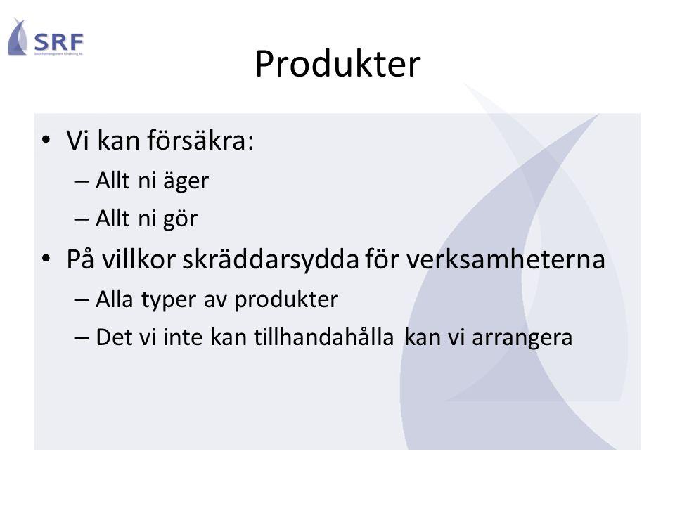 Produkter Vi kan försäkra: – Allt ni äger – Allt ni gör På villkor skräddarsydda för verksamheterna – Alla typer av produkter – Det vi inte kan tillhandahålla kan vi arrangera