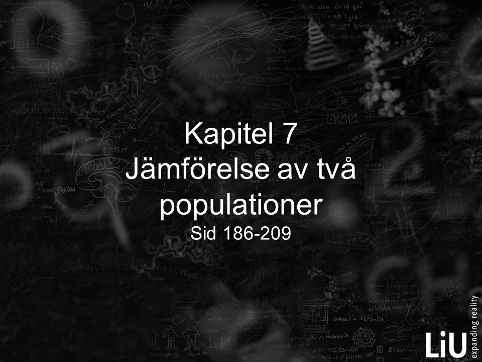 Kapitel 7 Jämförelse av två populationer Sid 186-209