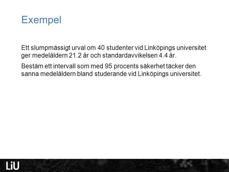 7 Exempel Ett slumpmässigt urval om 40 studenter vid Linköpings universitet ger medelåldern 21.2 år och standardavvikelsen 4.4 år. Bestäm ett interval