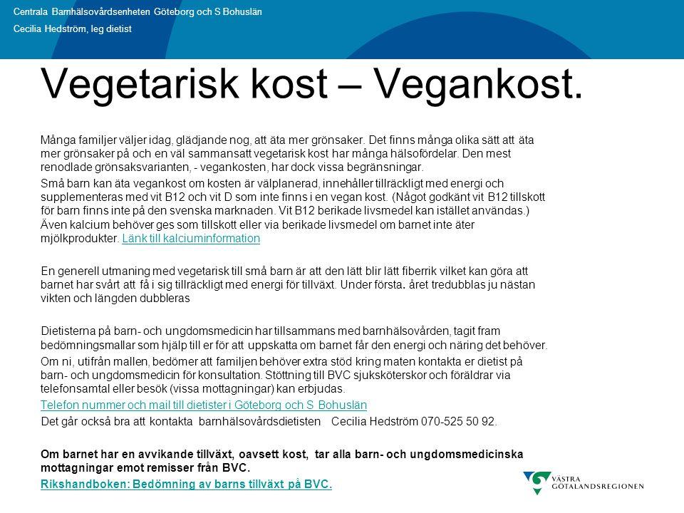 Centrala Barnhälsovårdsenheten Göteborg och S Bohuslän Cecilia Hedström, leg dietist Vegetarisk kost – Vegankost.