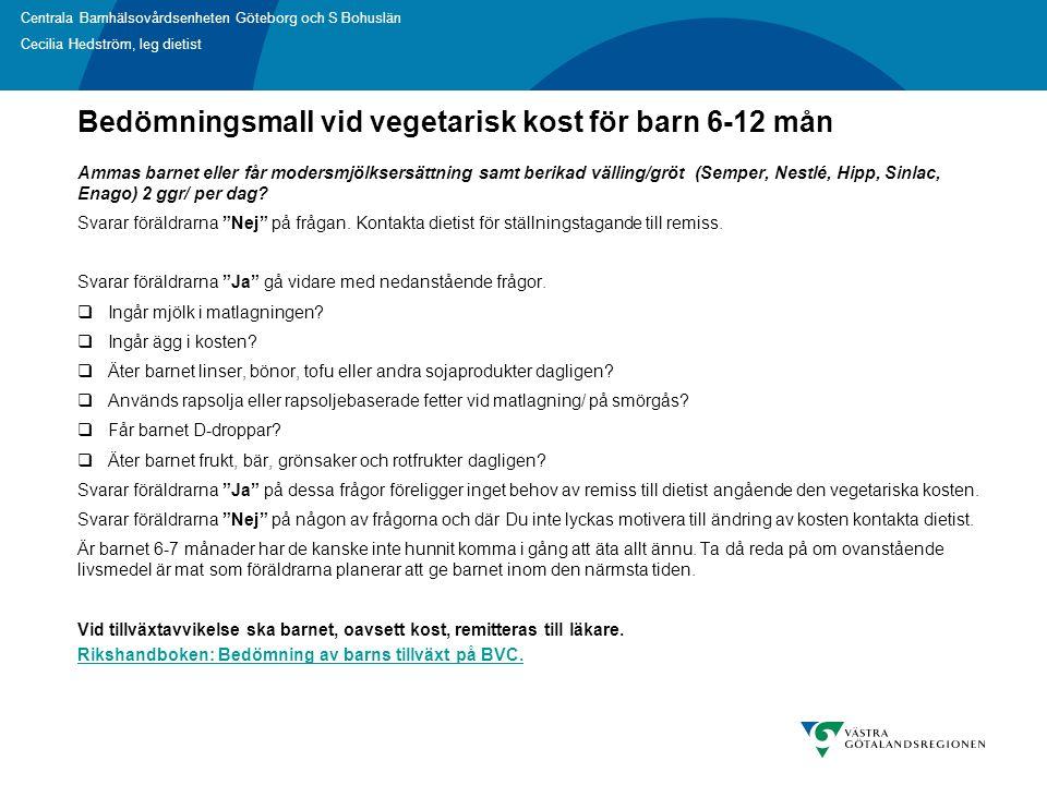 Centrala Barnhälsovårdsenheten Göteborg och S Bohuslän Cecilia Hedström, leg dietist Ammas barnet eller får modersmjölksersättning samt berikad välling/gröt (Semper, Nestlé, Hipp, Sinlac, Enago) 2 ggr/ per dag.
