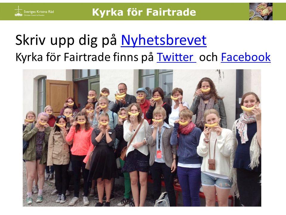 Skriv upp dig på NyhetsbrevetNyhetsbrevet Kyrka för Fairtrade finns på Twitter och FacebookTwitter Facebook