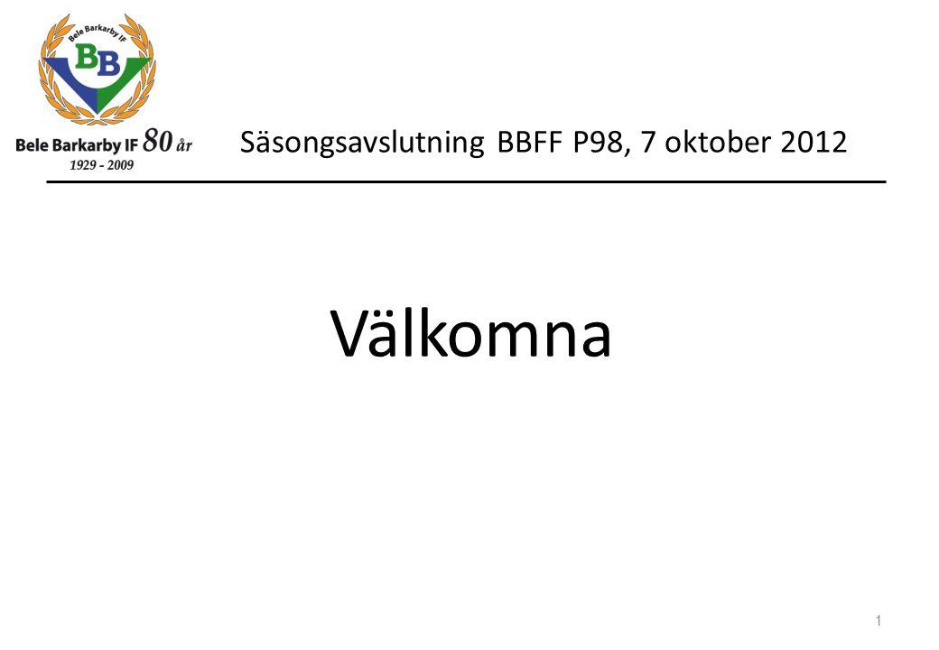 Säsongsavslutning BBFF P98, 7 oktober 2012 1 Välkomna