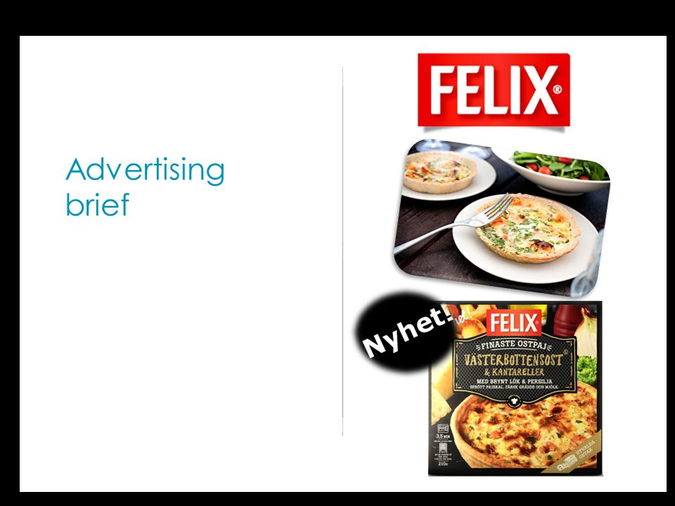 Advertising Brief Felix Finaste Ostpaj Västerbotten Vad är kärnan i märkets positionering.