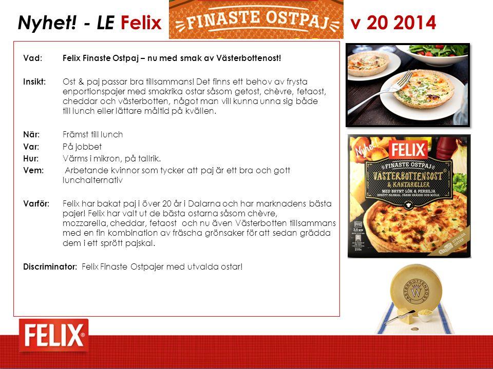 Nyhet. - LE Felix v 20 2014 Vad: Felix Finaste Ostpaj – nu med smak av Västerbottenost.