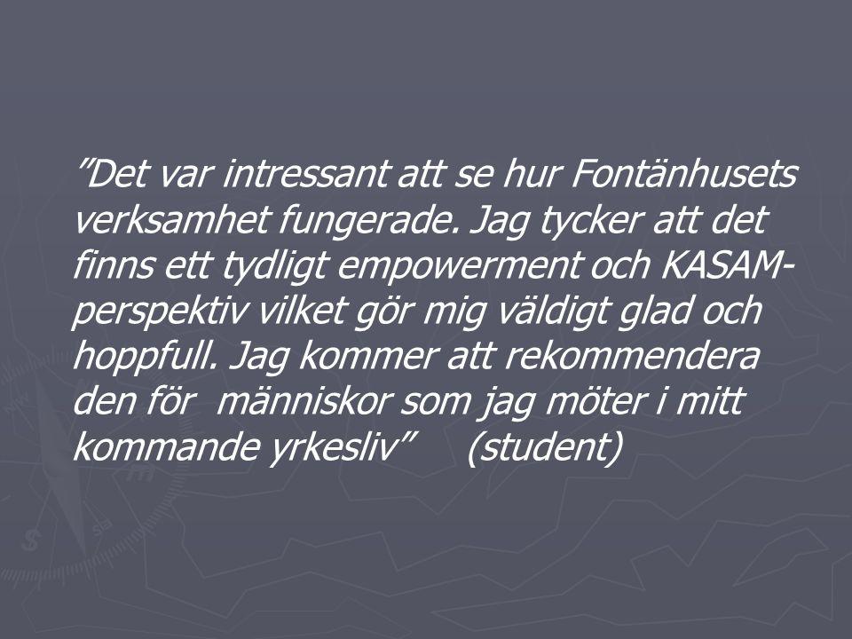 """""""Det var intressant att se hur Fontänhusets verksamhet fungerade. Jag tycker att det finns ett tydligt empowerment och KASAM- perspektiv vilket gör mi"""