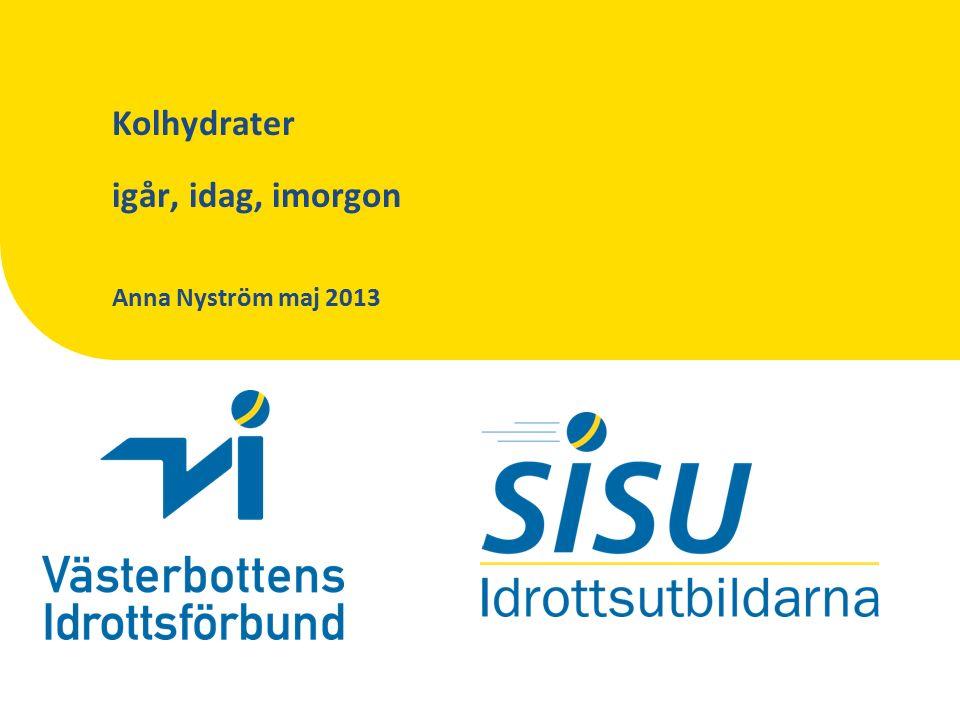 Kolhydrater igår, idag, imorgon Anna Nyström maj 2013