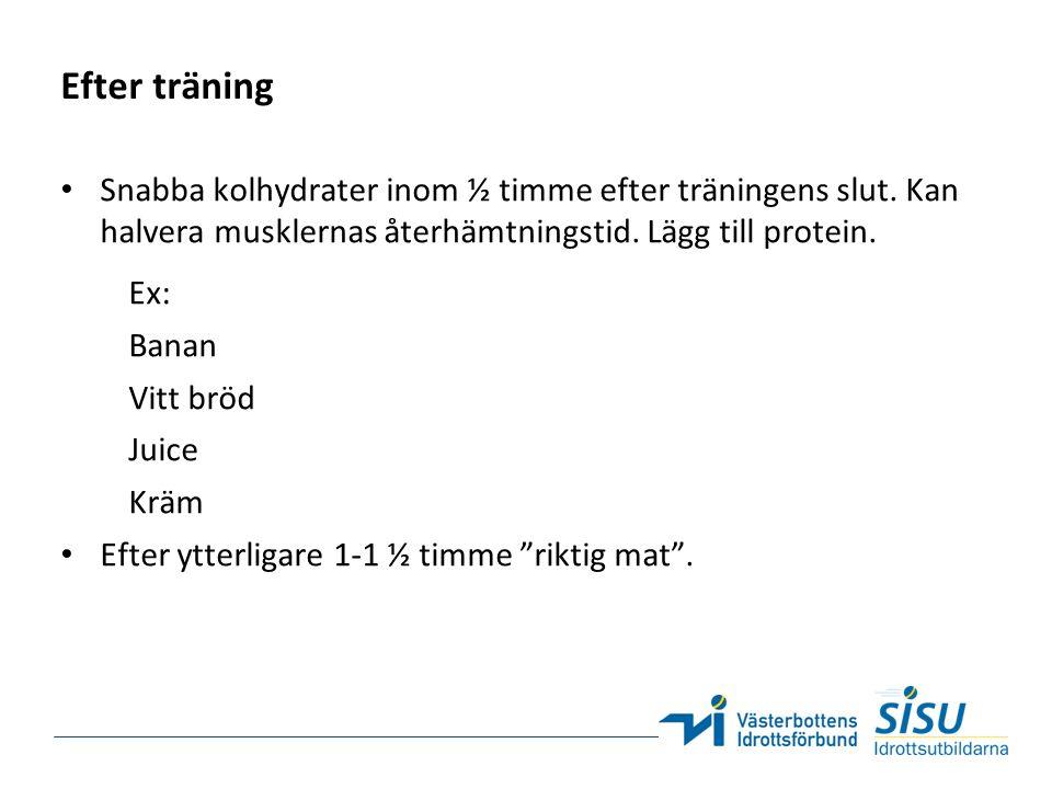 Efter träning Snabba kolhydrater inom ½ timme efter träningens slut. Kan halvera musklernas återhämtningstid. Lägg till protein. Ex: Banan Vitt bröd J