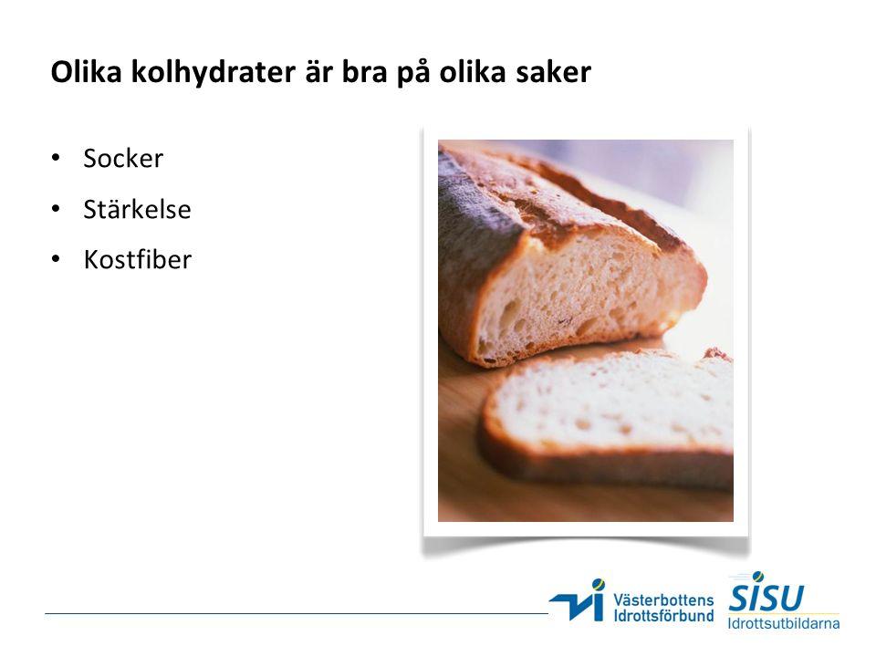 Olika kolhydrater är bra på olika saker Socker Stärkelse Kostfiber