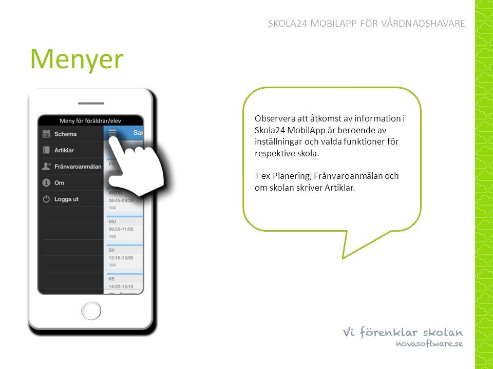 Menyer SKOLA24 MOBILAPP FÖR VÅRDNADSHAVARE Observera att åtkomst av information i Skola24 MobilApp är beroende av inställningar och valda funktioner för respektive skola.
