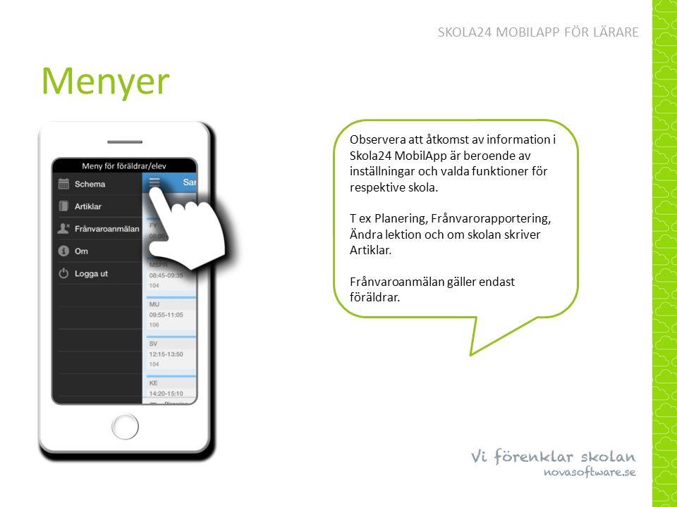 Menyer SKOLA24 MOBILAPP FÖR LÄRARE Observera att åtkomst av information i Skola24 MobilApp är beroende av inställningar och valda funktioner för respektive skola.