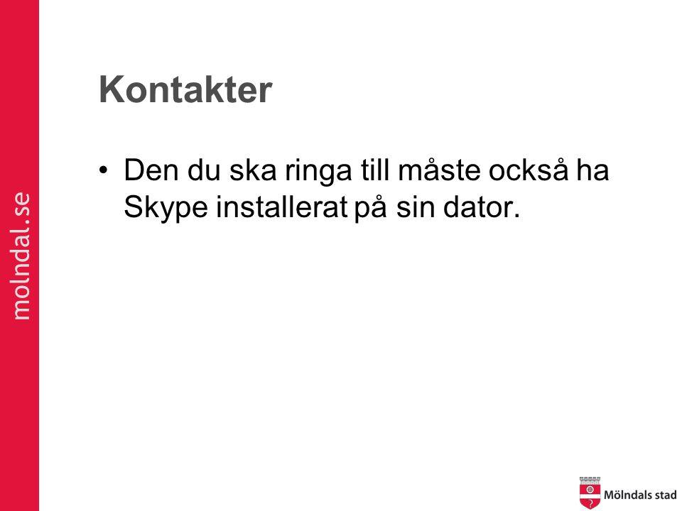 molndal.se Kontakter Den du ska ringa till måste också ha Skype installerat på sin dator.