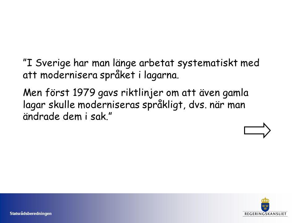 """Statsrådsberedningen """"I Sverige har man länge arbetat systematiskt med att modernisera språket i lagarna. Men först 1979 gavs riktlinjer om att även g"""