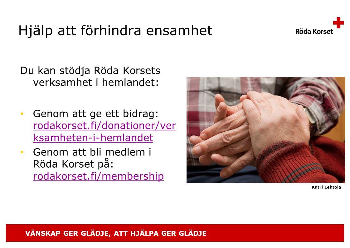 VÄNSKAP GER GLÄDJE, ATT HJÄLPA GER GLÄDJE Hjälp att förhindra ensamhet Du kan stödja Röda Korsets verksamhet i hemlandet: Genom att ge ett bidrag: rodakorset.fi/donationer/ver ksamheten-i-hemlandet rodakorset.fi/donationer/ver ksamheten-i-hemlandet Genom att bli medlem i Röda Korset på: rodakorset.fi/membership rodakorset.fi/membership Katri Lehtola