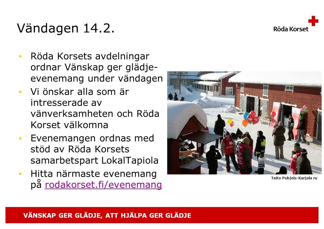 VÄNSKAP GER GLÄDJE, ATT HJÄLPA GER GLÄDJE Vändagen 14.2. Röda Korsets avdelningar ordnar Vänskap ger glädje- evenemang under vändagen Vi önskar alla s