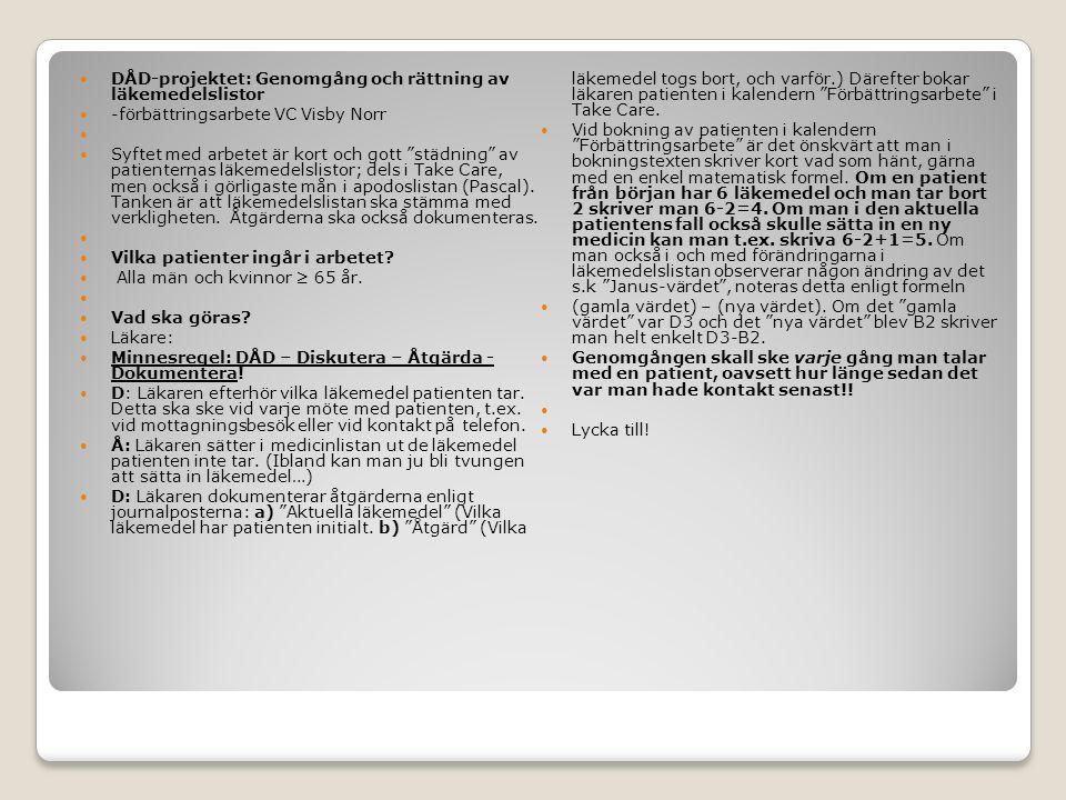 DÅD-projektet: Genomgång och rättning av läkemedelslistor -förbättringsarbete VC Visby Norr Syftet med arbetet är kort och gott städning av patienternas läkemedelslistor; dels i Take Care, men också i görligaste mån i apodoslistan (Pascal).