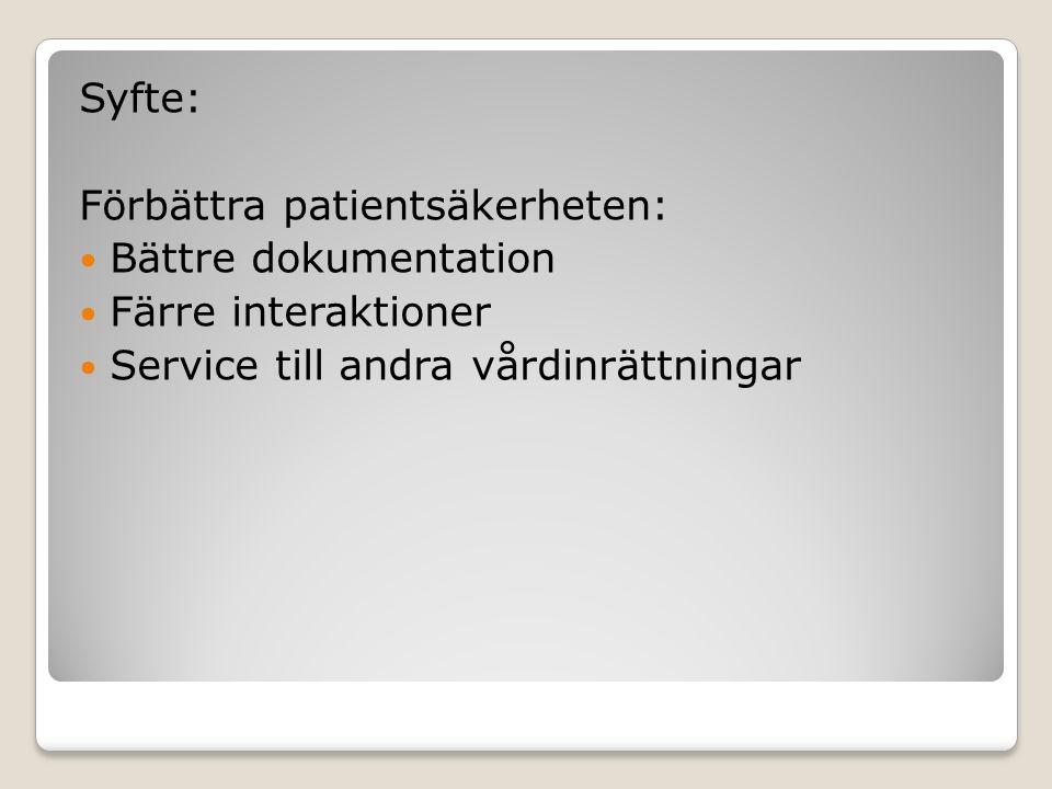 Syfte: Förbättra patientsäkerheten: Bättre dokumentation Färre interaktioner Service till andra vårdinrättningar